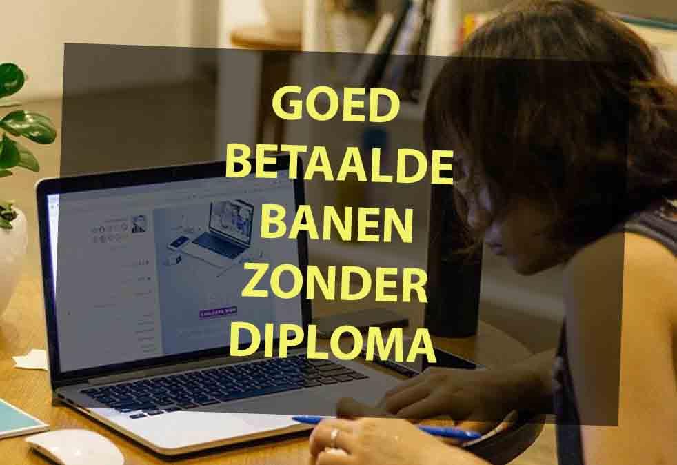 Goed Betaalde Banen Zonder Diploma