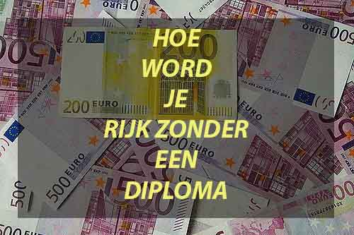 hoe word je rijk zonder diploma